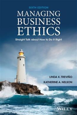 Managing Business Ethics: Straight Talk about How to Do It Right 6 9781118582671