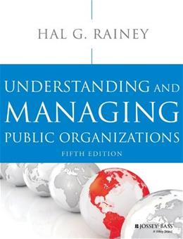 Understanding and Managing Public Organizations, by Rainey, 5th Edition 9781118583715