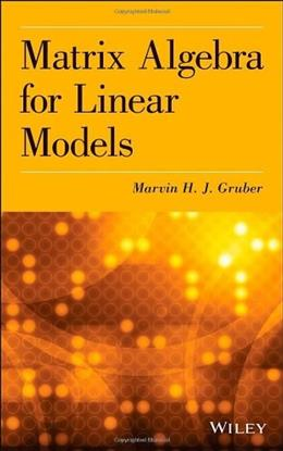 Matrix Algebra for Linear Models, by Gruber 9781118592557