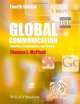 Global Communication: Theories, Stakeholders and Trends, by McPhail, 4th Edition 9781118622025