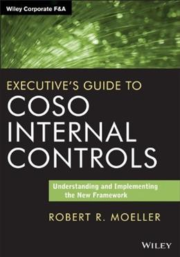Executives Guide to COSO Internal Controls: Understanding and Implementing the New Framework, by Moeller 9781118626412
