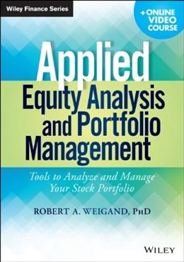 Applied Equity Analysis and Portfolio Management, + Online Video Course: Tools to Analyze and Manage Your Stock Portfolio 9781118630914