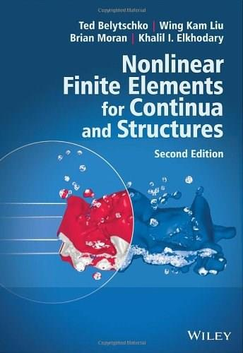 Nonlinear Finite Elements for Continua and Structures, by Belytschko, 2nd Edition 9781118632703