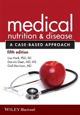 Medical Nutrition and Disease: A Case Based Approach, by Hark, 5th Edition 9781118652435
