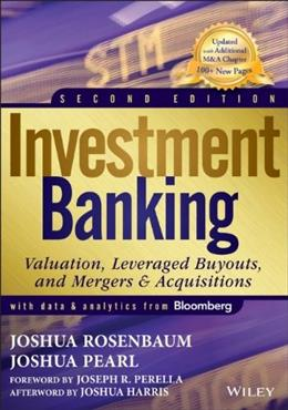 Investment Banking: Valuation, Leveraged Buyouts, and Mergers and Acquisitions, by Rosenbaum, 2nd Edition 9781118656211