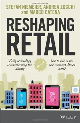 Reshaping Retail: Why Technology is Transforming the Industry and How to Win in the New Consumer...., by Niemeier 9781118656662