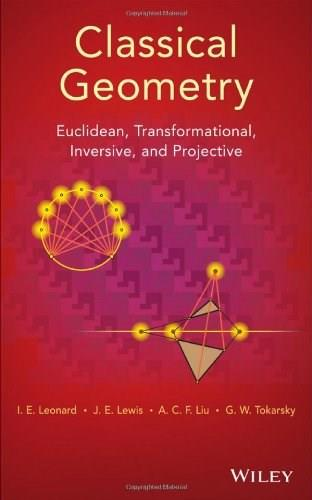 Classical Geometry: Euclidean, Transformational, Inversive, and Projective, by Leonard 9781118679197