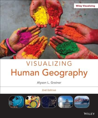 Visualizing Human Geography: At Home in a Diverse World, by Greiner, 2nd Binder Ready Edition 9781118701270