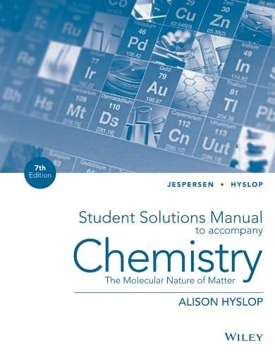 Chemistry: The Molecular Nature of Matter, by Jespersen, 7th Edition, Solutions Manual 9781118704943