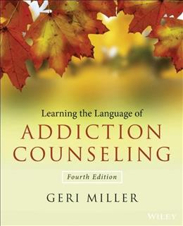 Learning the Language of Addiction Counseling, by Miller, 4th Edition 9781118721773