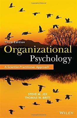 Organizational Psychology: A Scientist Practitioner Approach, by Jex, 3rd Edition 9781118724071