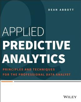 Applied Predictive Analytics: Principles and Techniques for the Professional Data Analyst, by Abbott 9781118727966