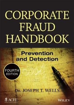 Corporate Fraud Handbook: Prevention and Detection, by Wells, 4th Edition 9781118728574