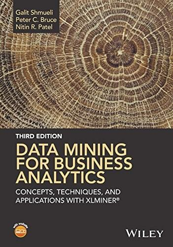 Data Mining for Business Analytics: Concepts, Techniques, and Applications in Microsoft Office Excel with XLMiner, by Shmueli, 3rd Edition 9781118729274