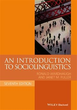 Introduction to Sociolinguistics, by Wardhaugh, 7th Edition 9781118732298