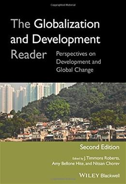 Globalization and Development Reader: Perspectives on Development and Global Change, by Roberts, 2nd Editon 9781118735107