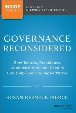 Governance Reconsidered: How Boards, Presidents, Administrators, and Faculty Can Help Their Colleges Thrive 9781118738498
