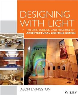 Designing With Light: The Art, Science and Practice of Architectural Lighting Design, by Livingston 9781118740477