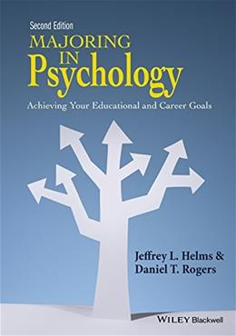 Majoring in Psychology: Achieving Your Educational and Career Goals, by Helms, 2nd Edition 9781118741030
