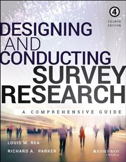 Designing and Conducting Survey Research: A Comprehensive Guide, by Rea, 4th Edition 9781118767030