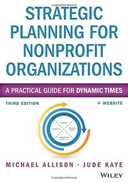 Strategic Planning for Nonprofit Organizations: A Practical Guide for Dynamic Times, by Allison, 3rd Edition 9781118768143