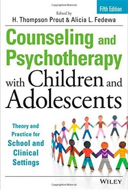 Counseling and Psychotherapy with Children and Adolescents: Theory and Practice for School..., by Prout, 5th Edition 9781118772683