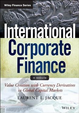 International Corporate Finance: Value Creation with Currency Derivatives in Global Capital Markets, by Jacque 9781118781869