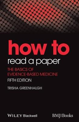 How to Read a Paper: The Basics of Evidence Based Medicine, by Greenhalgh, 5th Edition 9781118800966
