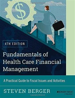 Fundamentals of Health Care Financial Management: A Practical Guide to Fiscal Issues and Activities, by Berger, 4th Edition 9781118801680