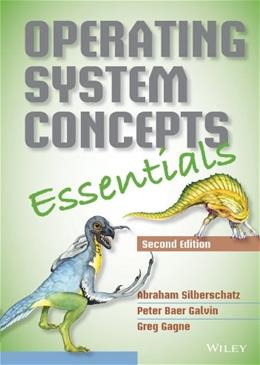 Operating System Concepts Essentials, by Silberschatz, 2nd Edition 9781118804926