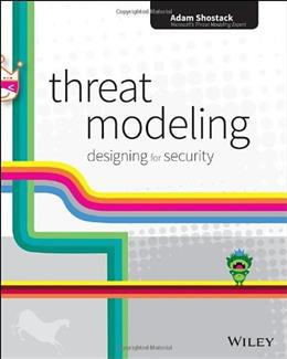 Threat Modeling: Designing for Security, by Shostack 9781118809990