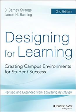 Designing for Learning: Creating Campus Environments for Student Success, by Strange, 2nd Edition 9781118823521