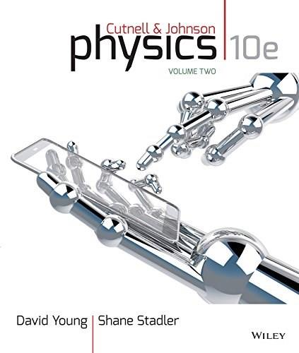 Physics, by Cutnell, 10th Edition, Volume 2: Chapters 18-32 9781118836873