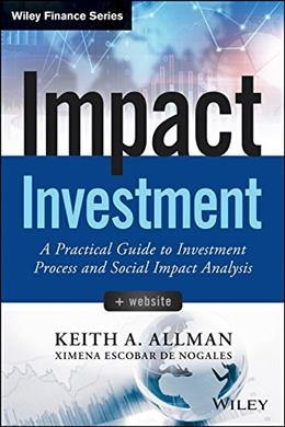 Impact Investment: A Practical Guide to Investment Process and Social Impact Analysis (Wiley Finance) 9781118848647