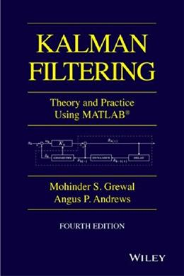 Kalman Filtering: Theory and Practice with MATLAB, by Grewal, 4th Edition 9781118851210