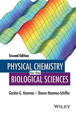 Physical Chemistry for the Biological Sciences, by Hammes, 2nd Edition 9781118859001