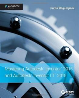 Mastering Autodesk Inventor 2015 and Autodesk Inventor LT 2015: Autodesk Official Press, by Waguespack 9781118862131
