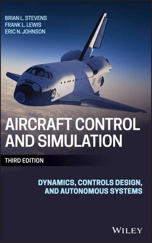 Aircraft Control and Simulation: Dynamics, Controls Design, and Autonomous Systems, by Stevens, 3rd Edition 9781118870983