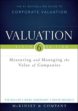 Valuation: Measuring and Managing the Value of Companies, by McKinsey & Company Inc., 6th Edition 9781118873700
