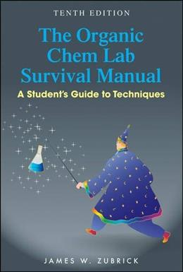 Organic Chem Lab Survival Manual: A Students Guide to Techniques, by Zubrick, 10th Edition 9781118875780