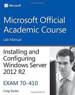 MOAC Installing and Configuring Windows Server 2012 R2, by Microsoft Official Academic Course, # 70-410, Lab Manual 9781118882290