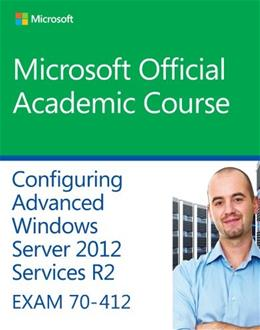 70-412 Configuring Advanced Windows Server 2012 Services R2 (Microsoft Official Academic Course Series) 9781118882993