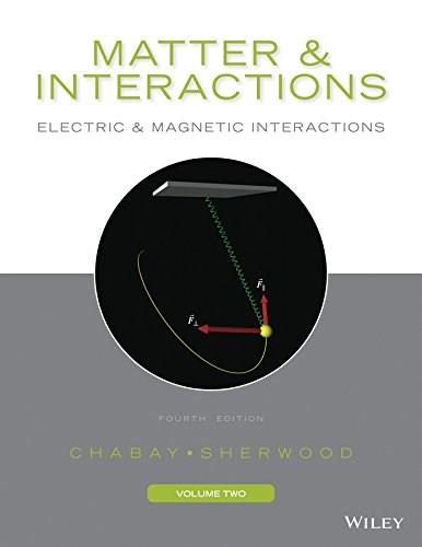 2: Matter and Interactions, Volume II: Electric and Magnetic Interactions 4 9781118914502