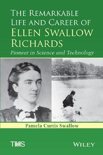 Remarkable Life and Career of Ellen Swallow Richards: Pioneer in Science and Technology, by Swallow 9781118923832