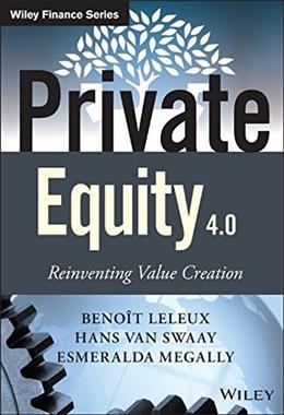 Private Equity 4.0: Reinventing Value Creation (The Wiley Finance Series) 9781118939734