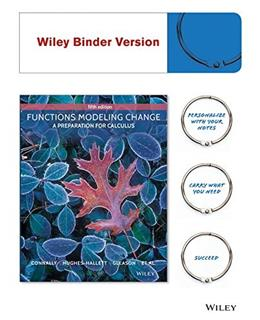 Functions Modeling Change: A Preparation for Calculus, by Connally, 5th Edition 9781118942581