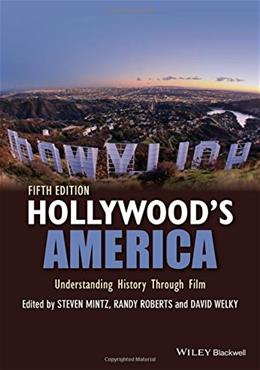Hollywoods America: Understanding History Through Film, by Mintz, 5th Edition 9781118976494