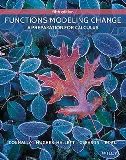 Functions Modeling Change: A Preparation for Calculus, by Connally, 5th Edition 9781118986301