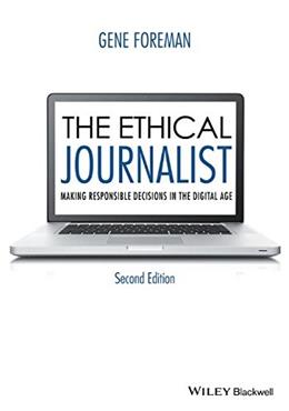 Ethical Journalist: Making Responsible Decisions in the Digital Age, by Foreman, 2nd Edition 9781119031734