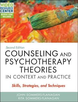 Counseling and Psychotherapy Theories in Context and Practice, with Video Resource Center: Skills, Strategies, and Techniques, by Sommers-Flanagan, 2nd Edition 9781119084204